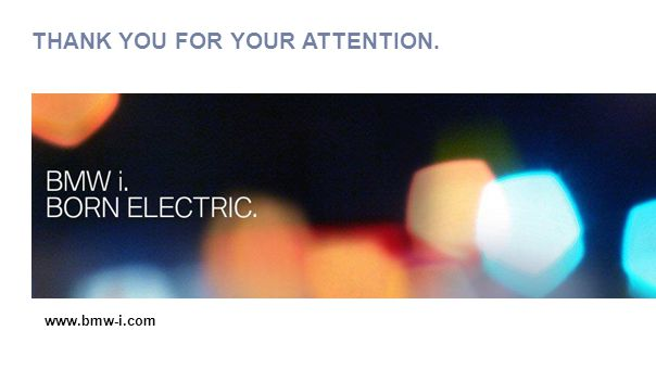 THANK YOU FOR YOUR ATTENTION. www.bmw-i.com