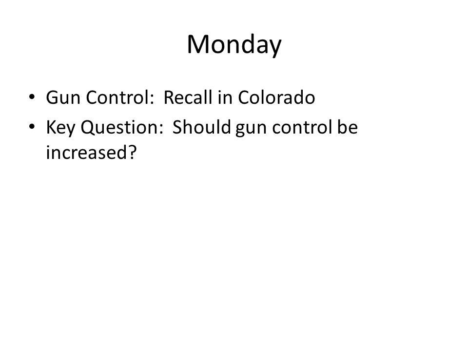 Monday Gun Control: Recall in Colorado Key Question: Should gun control be increased