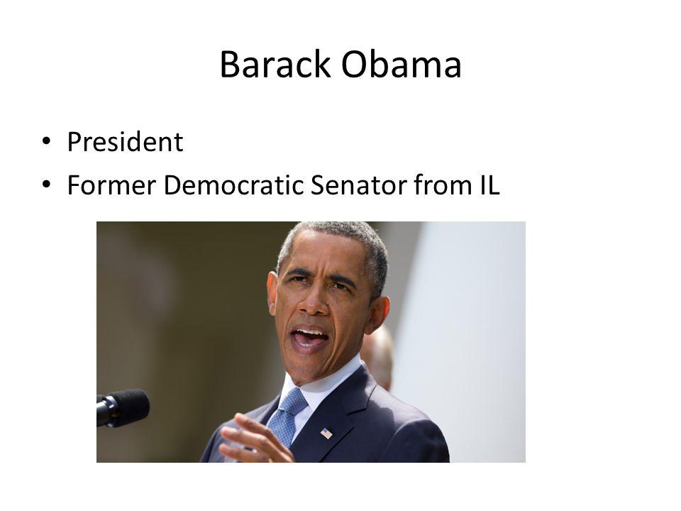 Barack Obama President Former Democratic Senator from IL