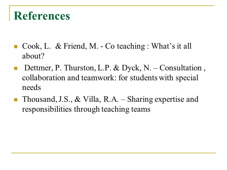 References Cook, L.& Friend, M. - Co teaching : What's it all about.