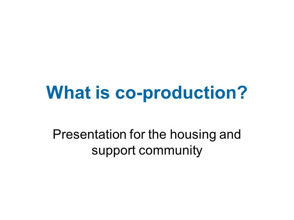 What is co-production? Presentation for the housing and support community