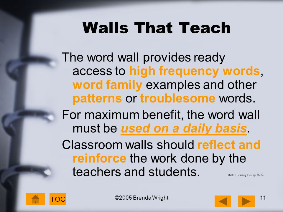 ©2005 Brenda Wright11 Walls That Teach The word wall provides ready access to high frequency words, word family examples and other patterns or trouble