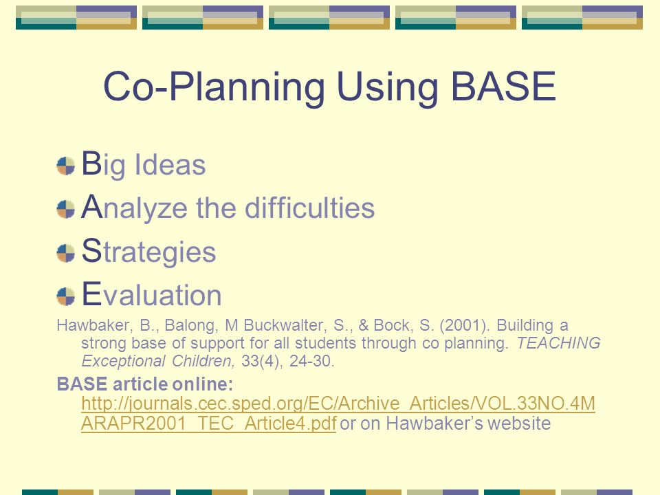 Co-Planning Using BASE B ig Ideas A nalyze the difficulties S trategies E valuation Hawbaker, B., Balong, M Buckwalter, S., & Bock, S.