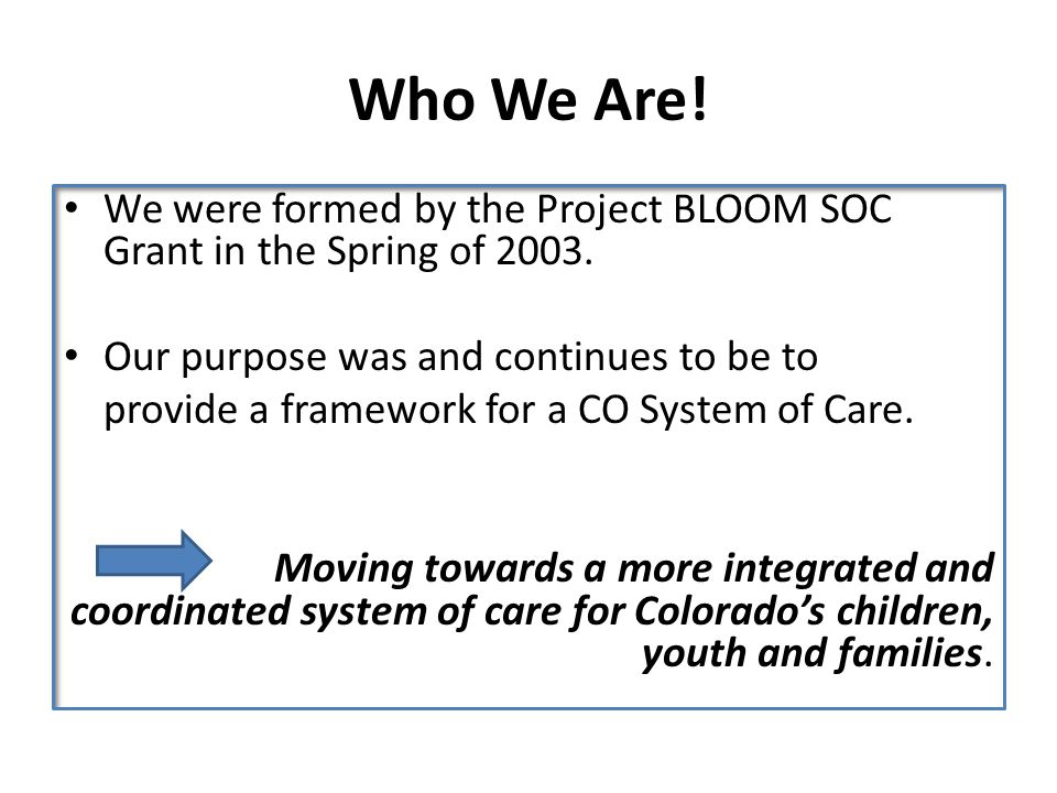 Who We Are. We were formed by the Project BLOOM SOC Grant in the Spring of 2003.