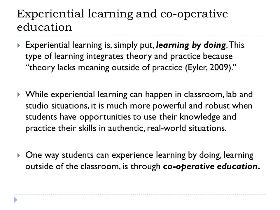 Academic perspective  Experiential education prompts new learning when students are put in unfamiliar situations for which they are not prepared and yet must act in order to get a job done.