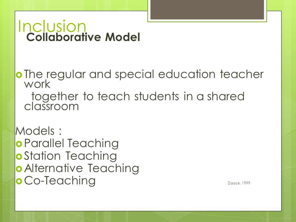 Inclusion Collaborative Model  The regular and special education teacher work together to teach students in a shared classroom Models :  Parallel Te