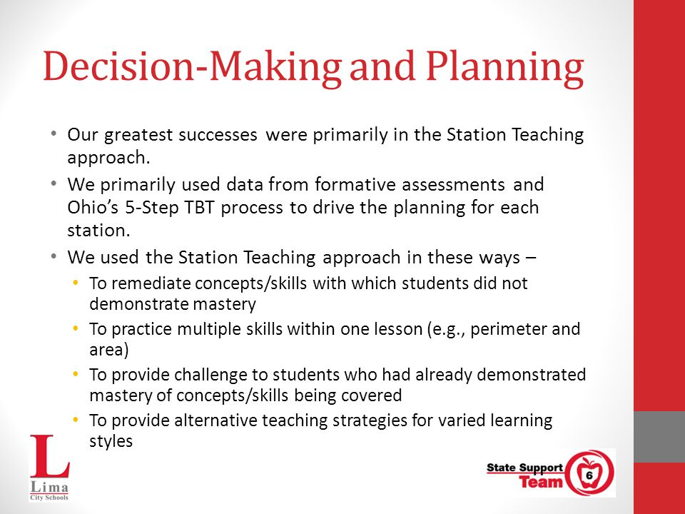 Decision-Making and Planning Our greatest successes were primarily in the Station Teaching approach. We primarily used data from formative assessments