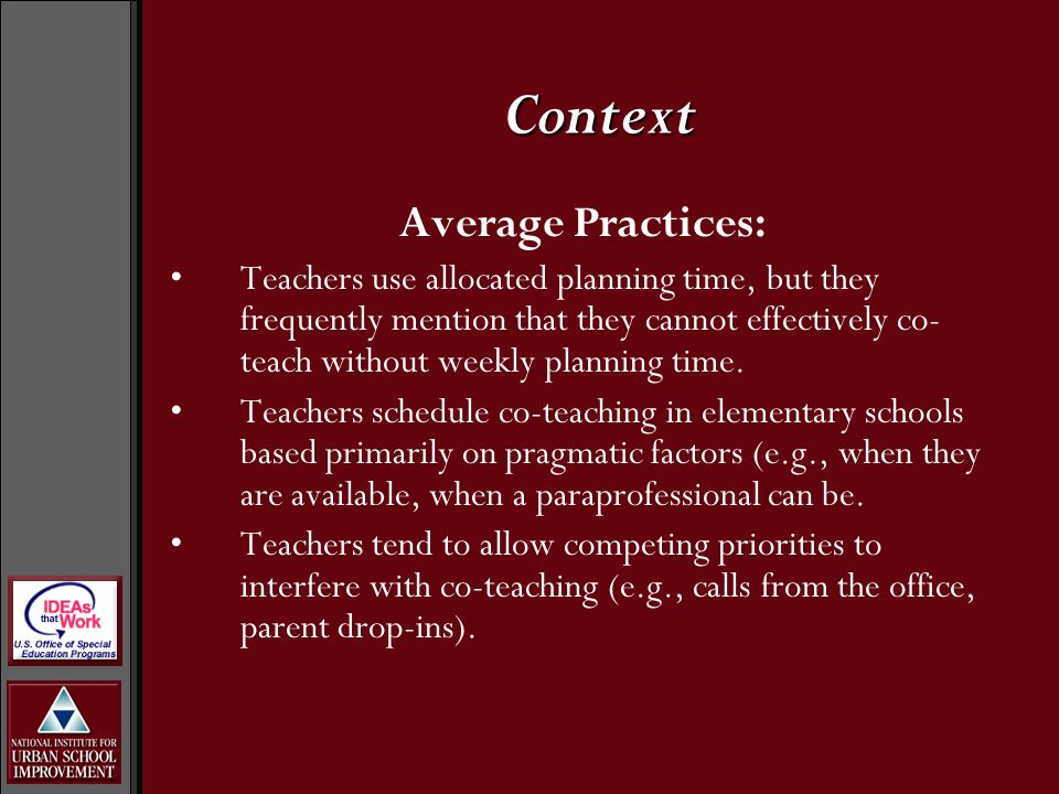 Average Practices: Teachers use allocated planning time, but they frequently mention that they cannot effectively co- teach without weekly planning time.