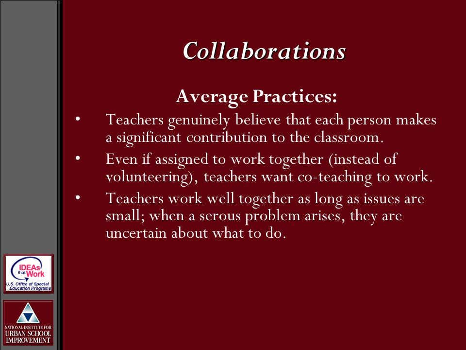 Exemplary Practices: Classroom visitors seldom can tell which educator is a general educator and which educator is a special educator.
