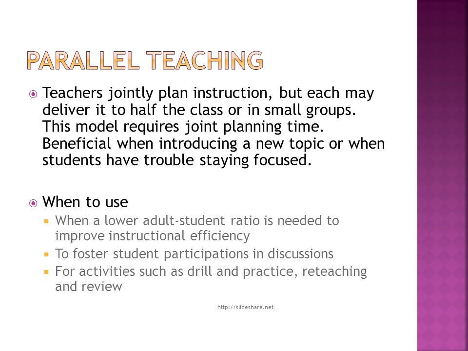  Teachers jointly plan instruction, but each may deliver it to half the class or in small groups.