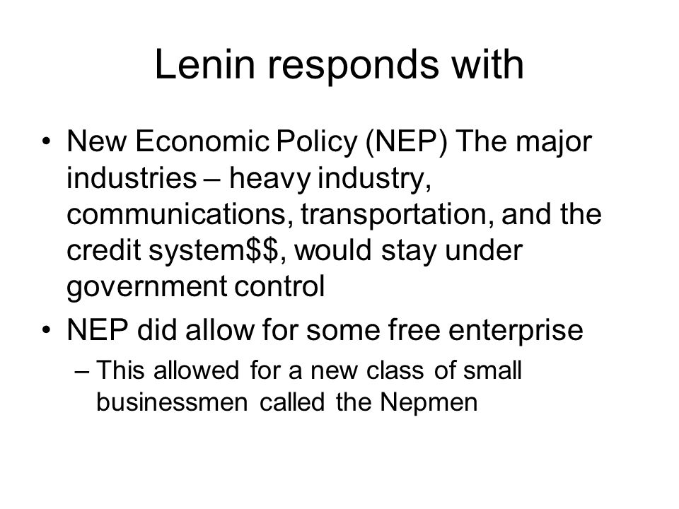 Lenin responds with New Economic Policy (NEP) The major industries – heavy industry, communications, transportation, and the credit system$$, would st