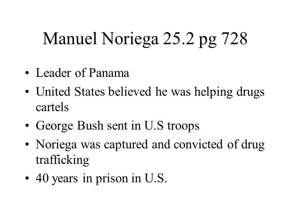 Manuel Noriega 25.2 pg 728 Leader of Panama United States believed he was helping drugs cartels George Bush sent in U.S troops Noriega was captured an