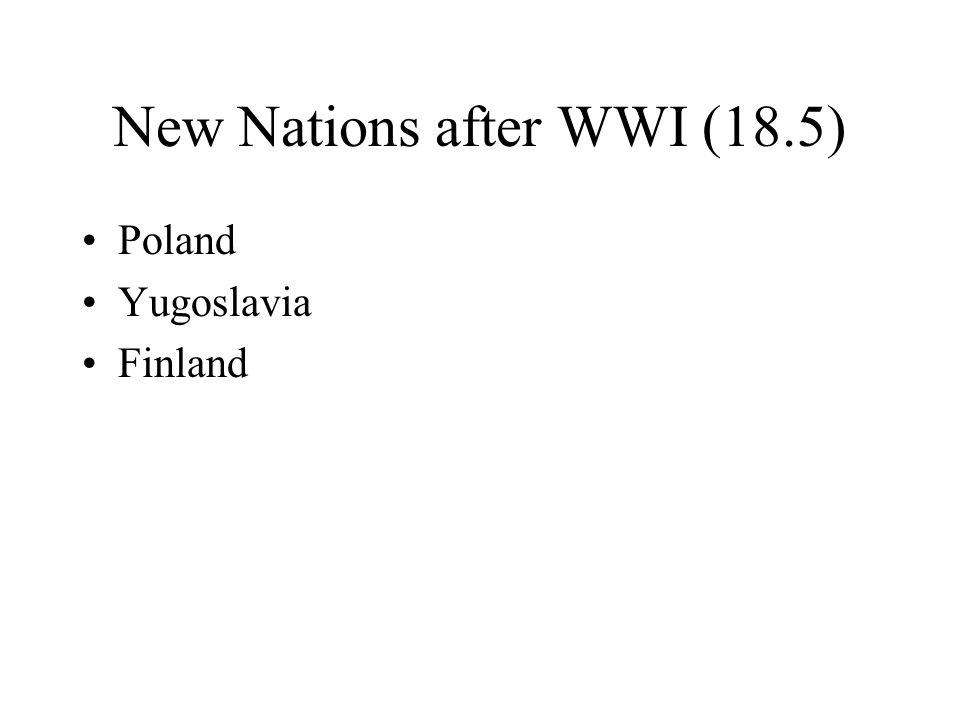 New Nations after WWI (18.5) Poland Yugoslavia Finland