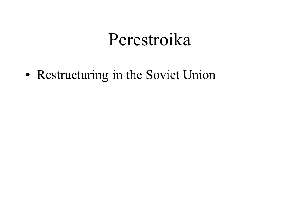 Perestroika Restructuring in the Soviet Union