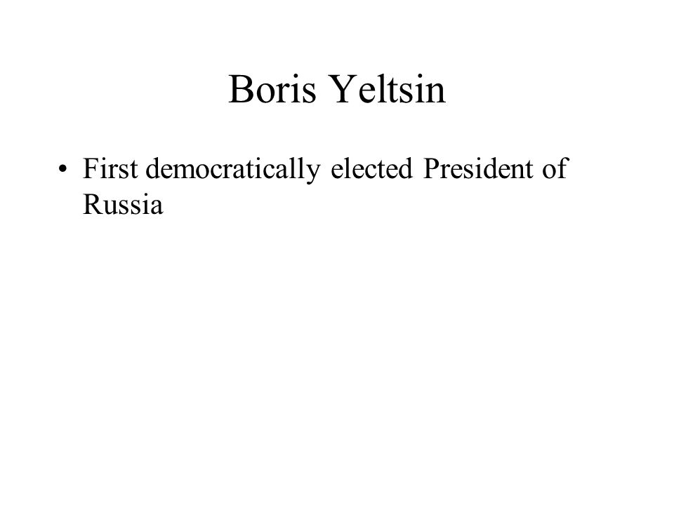 Boris Yeltsin First democratically elected President of Russia