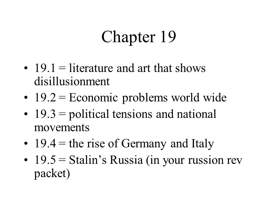 Chapter 19 19.1 = literature and art that shows disillusionment 19.2 = Economic problems world wide 19.3 = political tensions and national movements 1