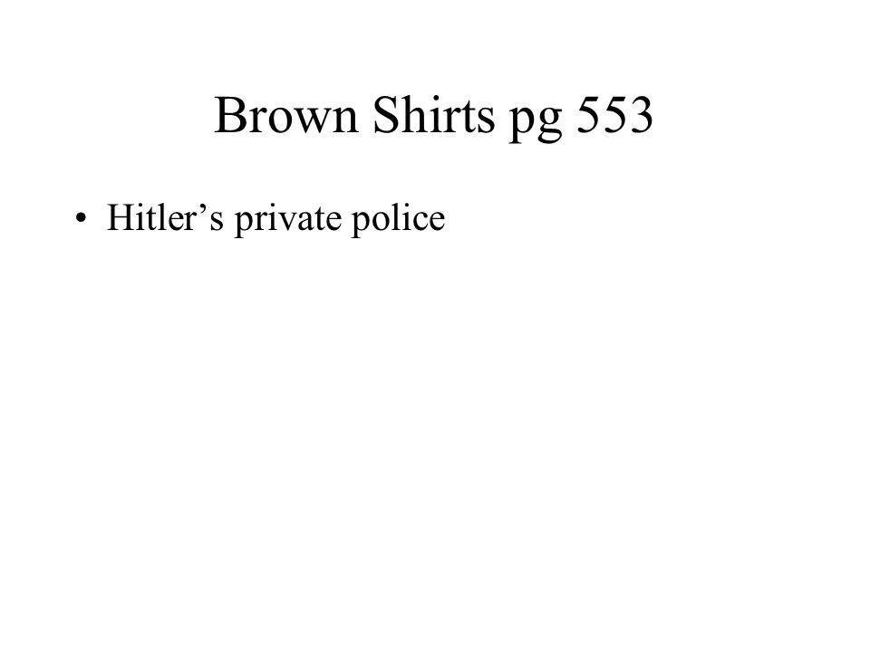 Brown Shirts pg 553 Hitler's private police