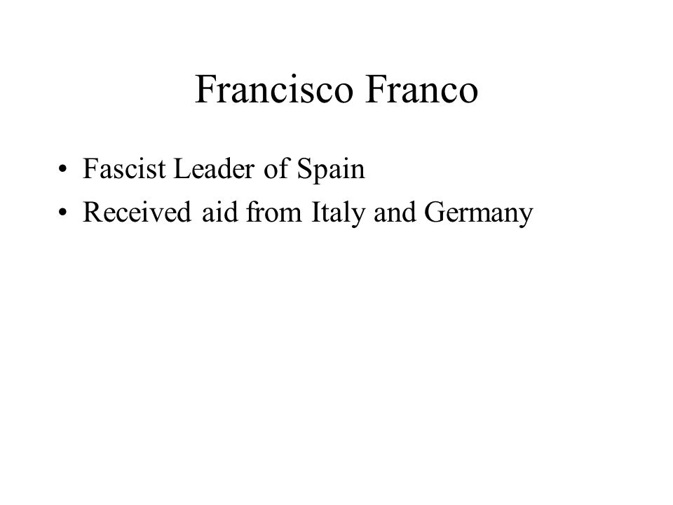 Francisco Franco Fascist Leader of Spain Received aid from Italy and Germany