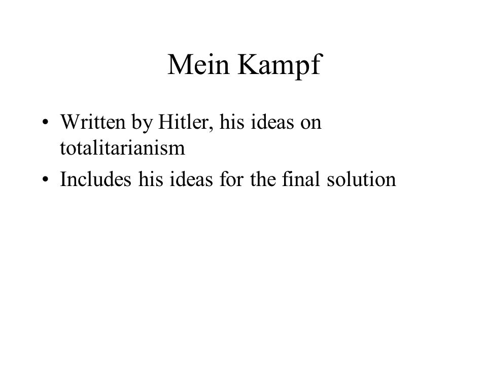 Mein Kampf Written by Hitler, his ideas on totalitarianism Includes his ideas for the final solution