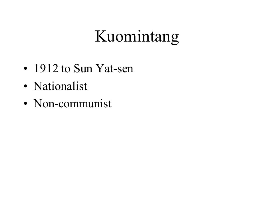 Kuomintang 1912 to Sun Yat-sen Nationalist Non-communist