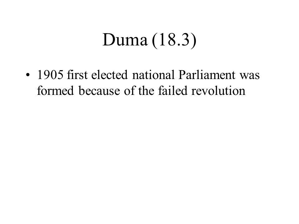 Duma (18.3) 1905 first elected national Parliament was formed because of the failed revolution