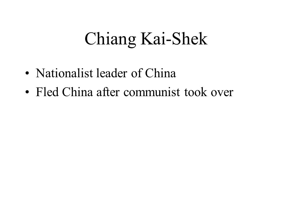 Chiang Kai-Shek Nationalist leader of China Fled China after communist took over