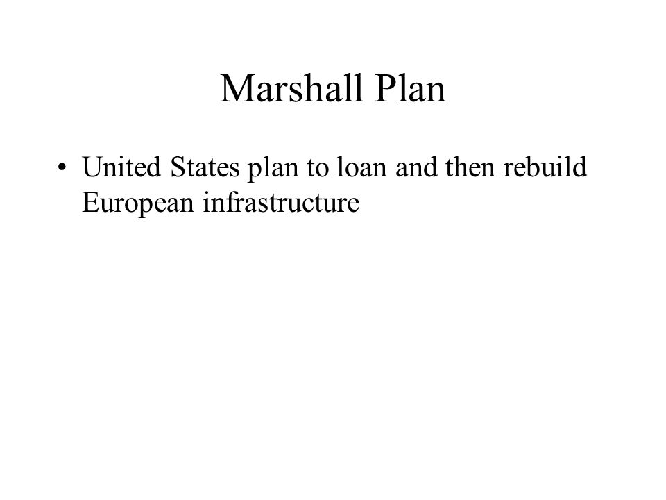Marshall Plan United States plan to loan and then rebuild European infrastructure