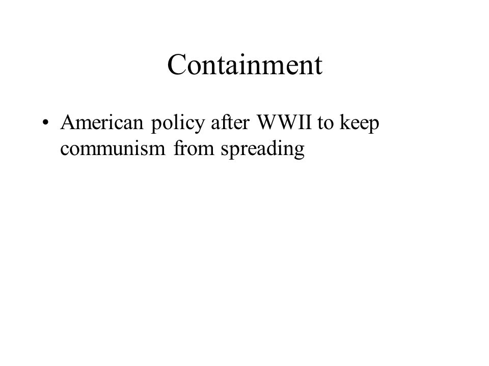 Containment American policy after WWII to keep communism from spreading