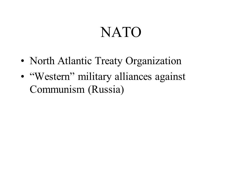"NATO North Atlantic Treaty Organization ""Western"" military alliances against Communism (Russia)"