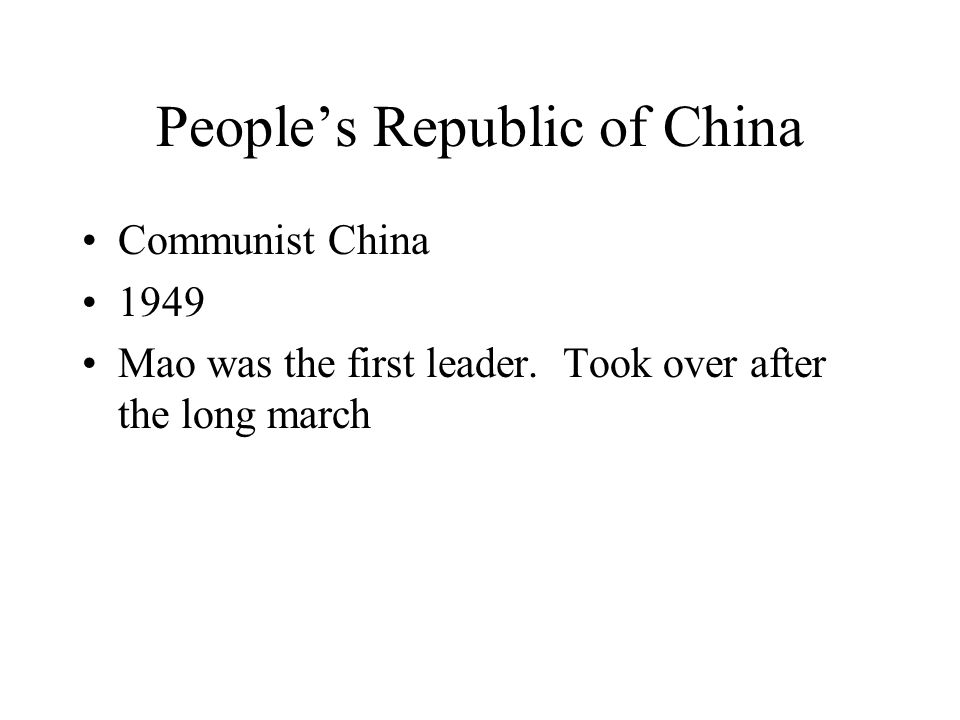 People's Republic of China Communist China 1949 Mao was the first leader. Took over after the long march