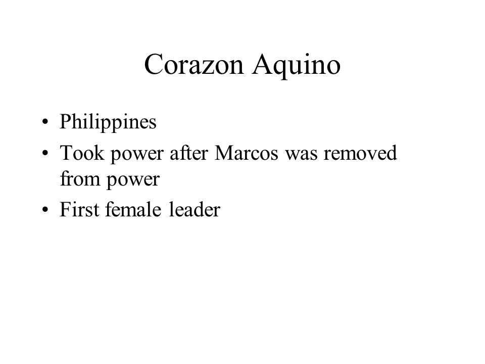 Corazon Aquino Philippines Took power after Marcos was removed from power First female leader