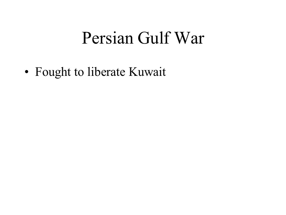 Persian Gulf War Fought to liberate Kuwait
