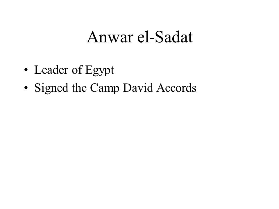 Anwar el-Sadat Leader of Egypt Signed the Camp David Accords