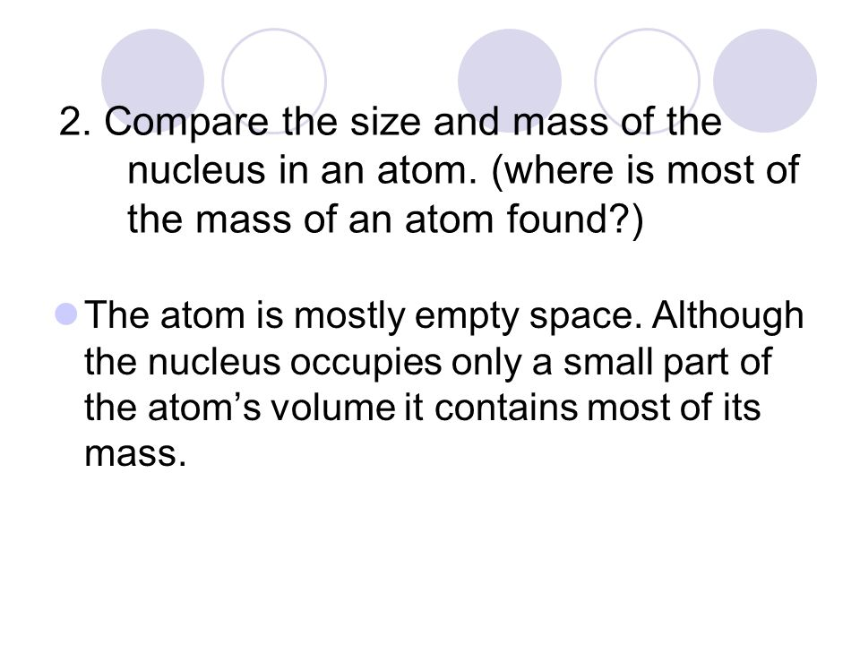 2. Compare the size and mass of the nucleus in an atom.