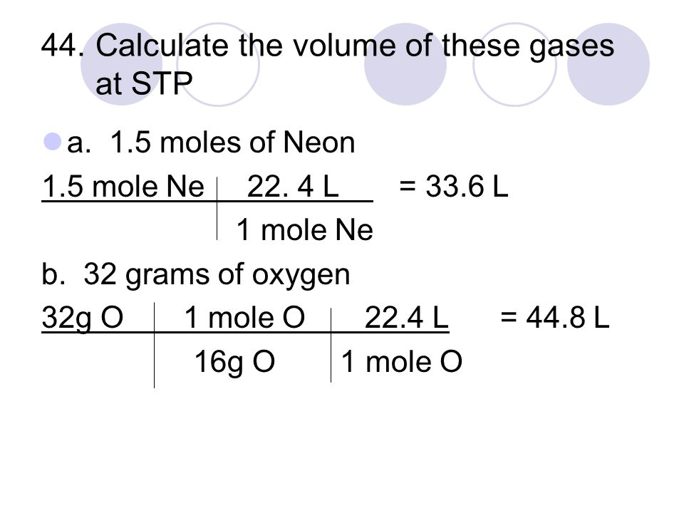 44. Calculate the volume of these gases at STP a.