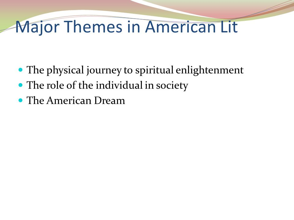 Major Themes in American Lit The physical journey to spiritual enlightenment The role of the individual in society The American Dream