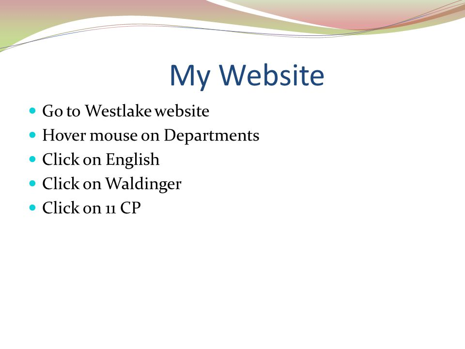 My Website Go to Westlake website Hover mouse on Departments Click on English Click on Waldinger Click on 11 CP