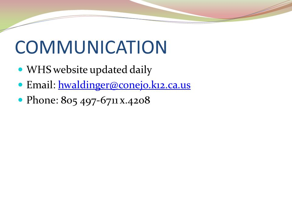 COMMUNICATION WHS website updated daily Email: hwaldinger@conejo.k12.ca.ushwaldinger@conejo.k12.ca.us Phone: 805 497-6711 x.4208