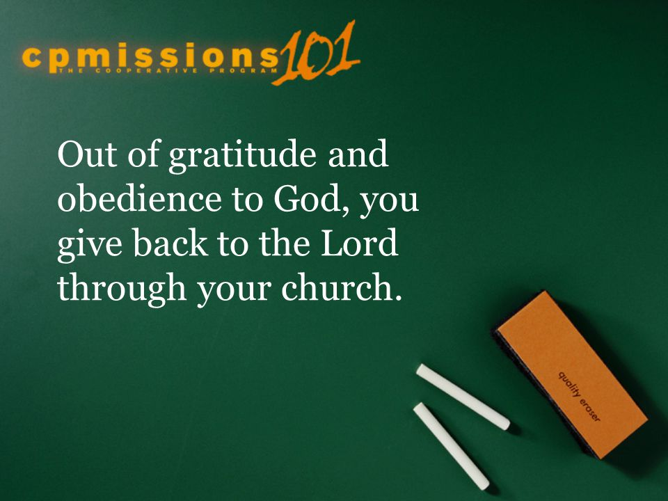 Out of gratitude and obedience to God, you give back to the Lord through your church.