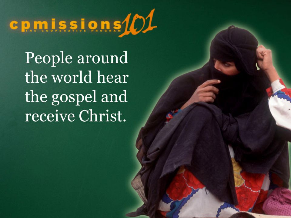 People around the world hear the gospel and receive Christ.