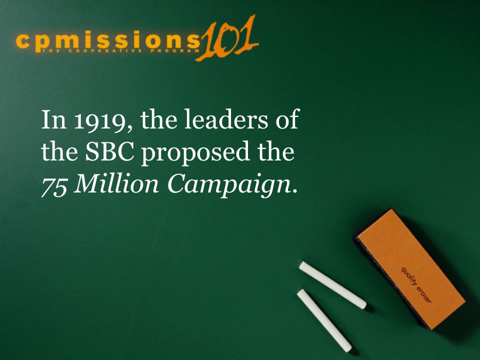 In 1919, the leaders of the SBC proposed the 75 Million Campaign.