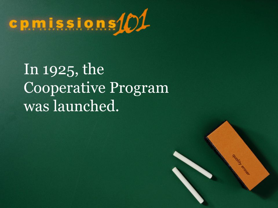 In 1925, the Cooperative Program was launched.