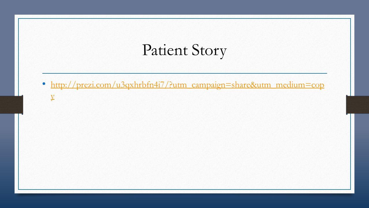 Patient Story http://prezi.com/u3qxhrbfn4i7/?utm_campaign=share&utm_medium=cop y http://prezi.com/u3qxhrbfn4i7/?utm_campaign=share&utm_medium=cop y