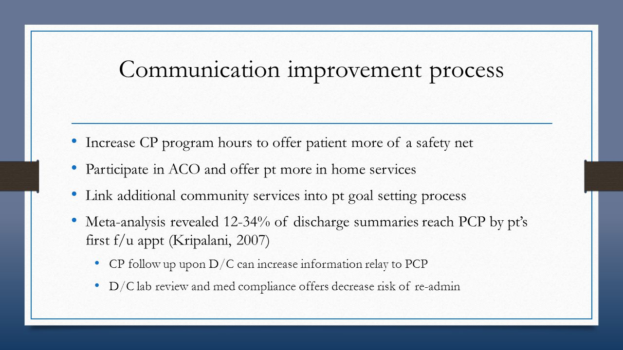 Communication improvement process Increase CP program hours to offer patient more of a safety net Participate in ACO and offer pt more in home service