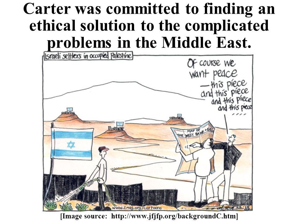 Carter was committed to finding an ethical solution to the complicated problems in the Middle East.