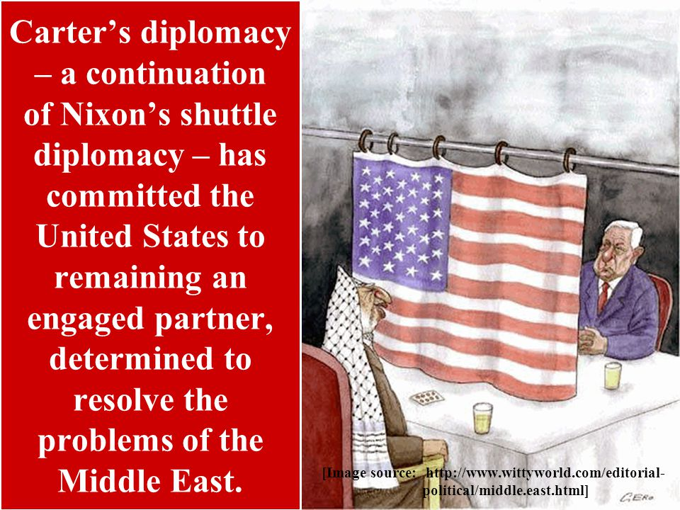 Carter's diplomacy – a continuation of Nixon's shuttle diplomacy – has committed the United States to remaining an engaged partner, determined to reso