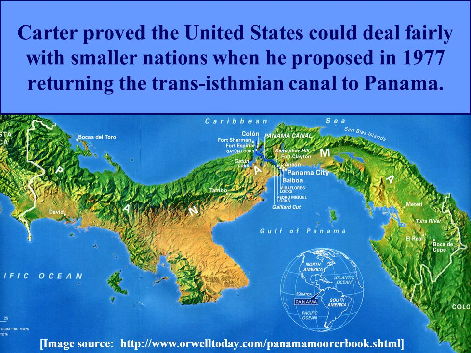 Carter proved the United States could deal fairly with smaller nations when he proposed in 1977 returning the trans-isthmian canal to Panama.
