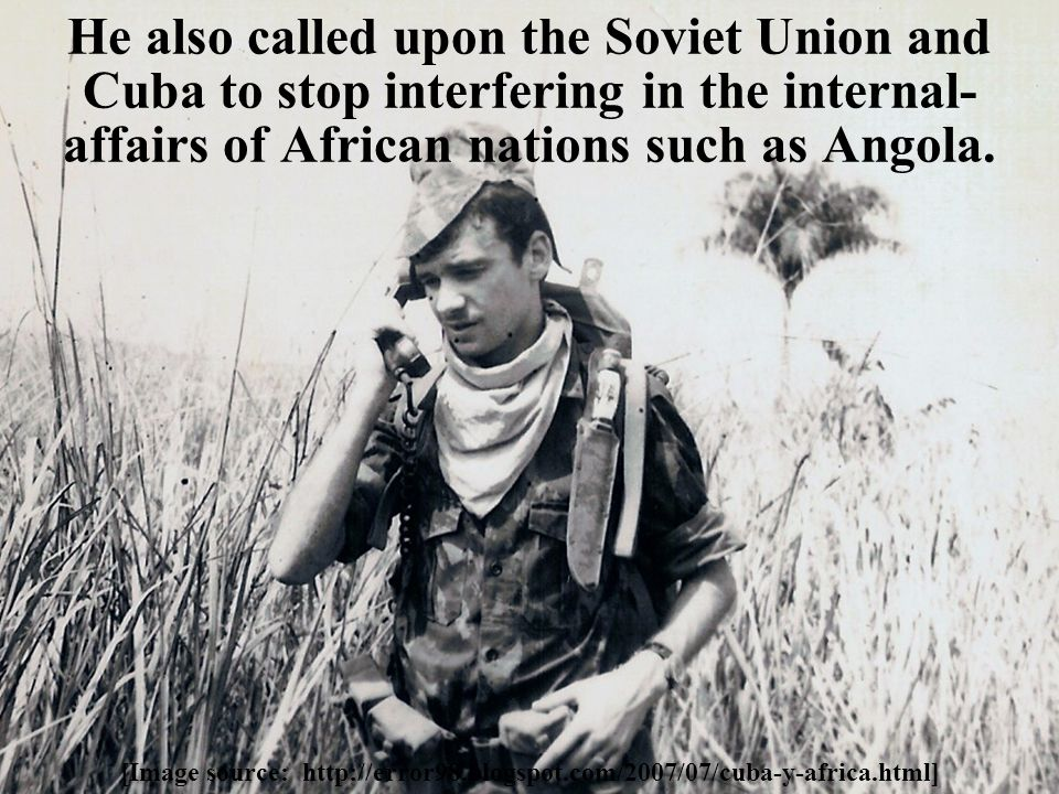 He also called upon the Soviet Union and Cuba to stop interfering in the internal- affairs of African nations such as Angola.