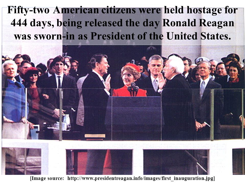 Fifty-two American citizens were held hostage for 444 days, being released the day Ronald Reagan was sworn-in as President of the United States.