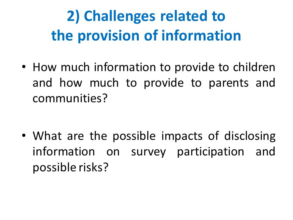 2) Challenges related to the provision of information How much information to provide to children and how much to provide to parents and communities.